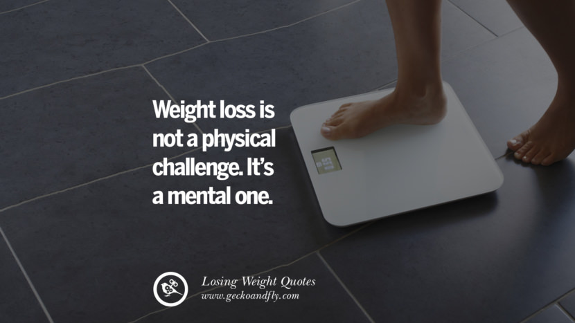Weight loss is not a physical challenge. It's a mental one. losing weight diet tips fast hcg diet paleo diet cleanse gluten instagram pinterest facebook twitter quotes Motivational Quotes on Losing Weight, Diet and Never Giving Up