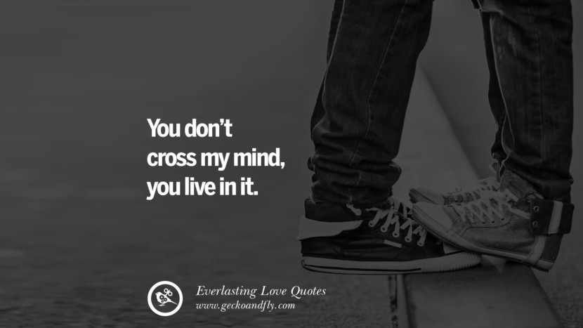 You don't cross my mind, you live in it. tumblr instagram facebook Romantic Love Quotes For Him and Her I love you life