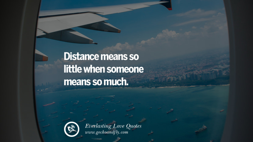Distance means so little when someone means so much. tumblr instagram facebook Romantic Love Quotes For Him and Her I love you life
