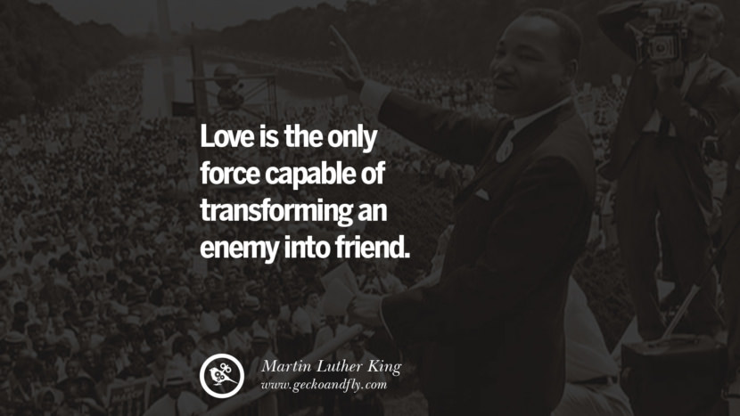 Love is the only force capable of transforming an enemy into friend. Powerful Martin Luther King Jr Quotes on Equality Rights, Black Lives Matter instagram pinterest facebook twitter
