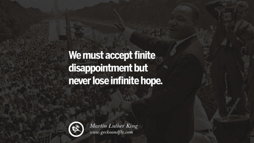 We must accept finite disappointment but never lose infinite hope. Powerful Martin Luther King Jr Quotes on Equality Rights, Black Lives Matter instagram pinterest facebook twitter