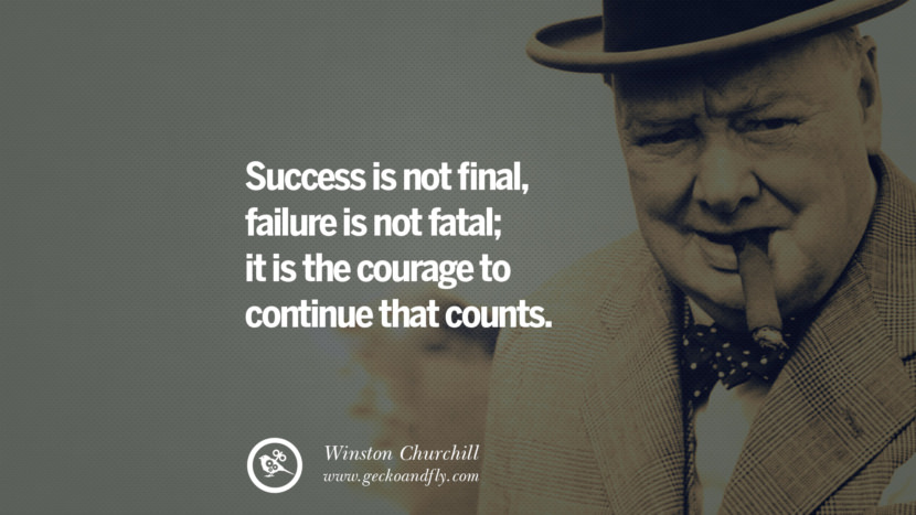 Success is not final, failure is not fatal; it is the courage to continue that counts. Sir Winston Leonard Spencer Churchill Quotes and Speeches on Success, Courage, and Political Strategy instagram pinterest facebook twitter ww2 frases facts movie bbc