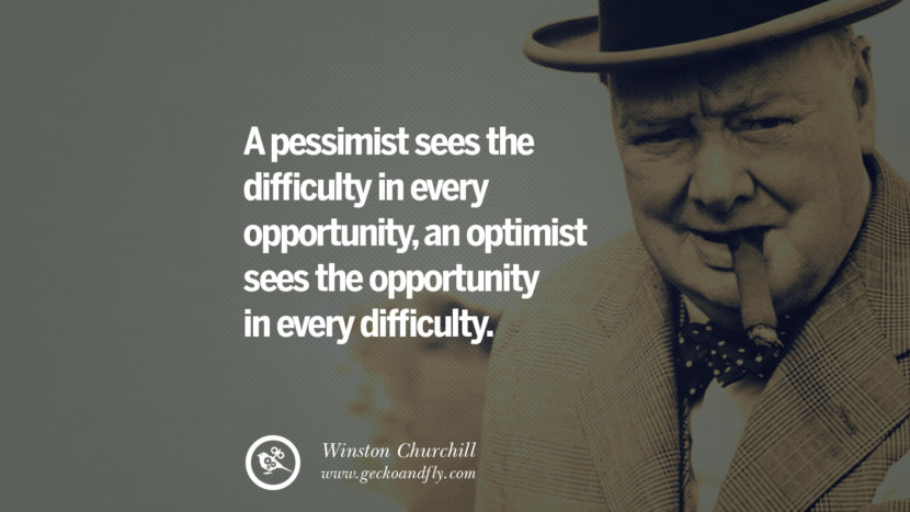 A pessimist sees the difficulty in every opportunity, an optimist sees the opportunity in every difficulty. Sir Winston Leonard Spencer Churchill Quotes and Speeches on Success, Courage, and Political Strategy instagram pinterest facebook twitter ww2 frases facts movie bbc