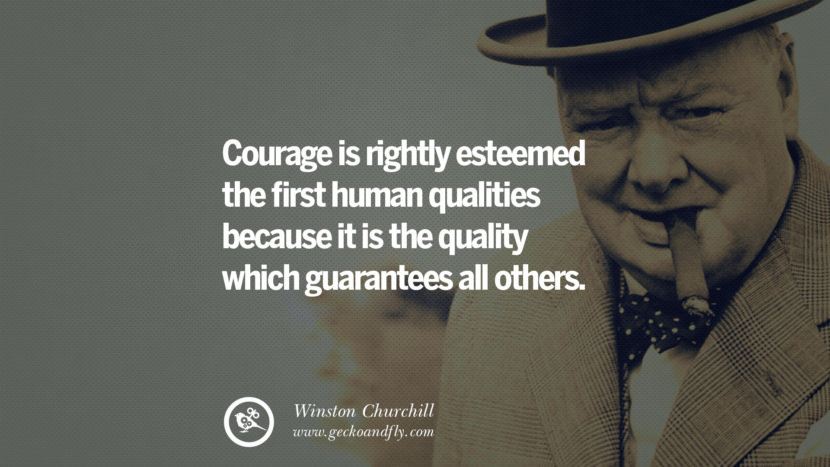 Courage is rightly esteemed the first human qualities because it is the quality which guarantees all others. Sir Winston Leonard Spencer Churchill Quotes and Speeches on Success, Courage, and Political Strategy instagram pinterest facebook twitter ww2 frases facts movie bbc