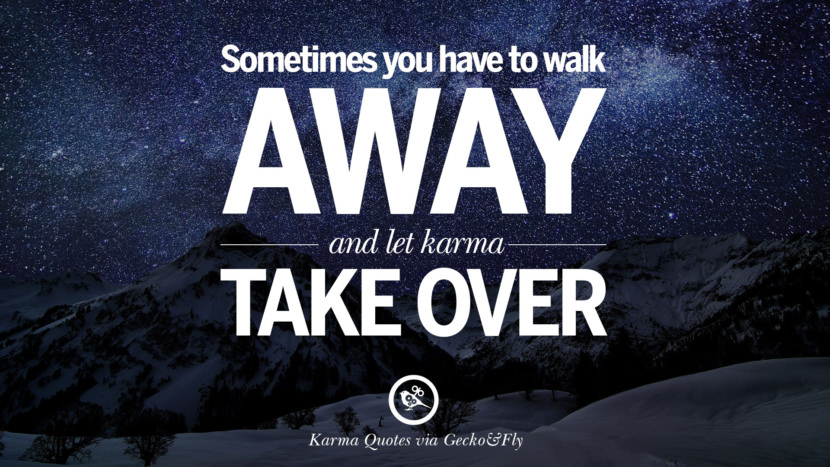 Sometimes you have to walk away and let karma take over. Good Karma Quotes on Relationship, Revenge and Life best tumblr quotes instagram pinterest Inspiring