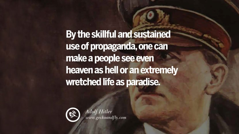By the skillful and sustained use of propaganda, one can make a people see even heaven as hell or an extremely wretched life as paradise. Adolf Hitler best tumblr instagram pinterest inspiring mein kampf politics nationalism patriotism war