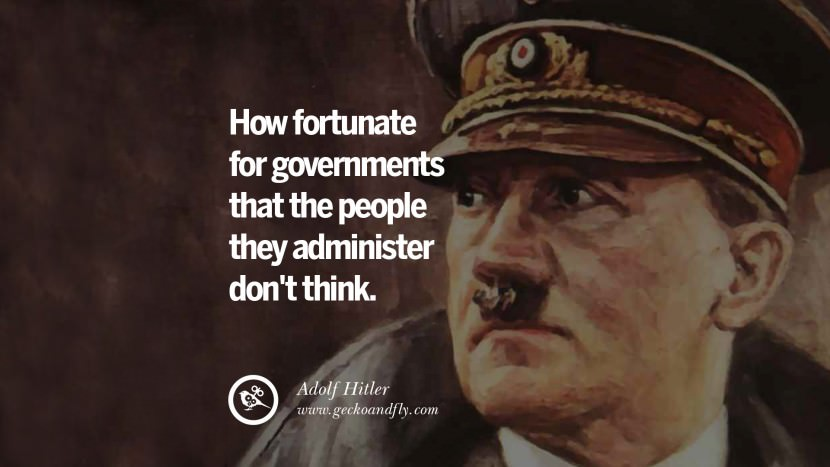How fortunate for governments that the people they administer don't think. Adolf Hitler best tumblr instagram pinterest inspiring mein kampf politics nationalism patriotism war