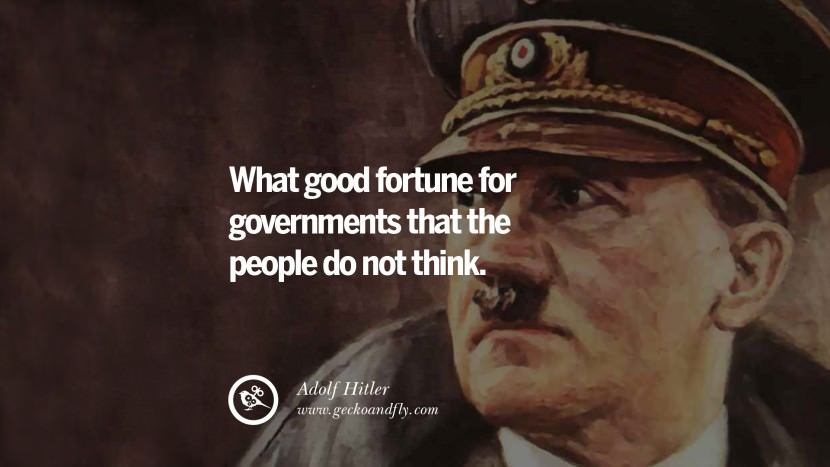 What good fortune for governments that the people do not think. Adolf Hitler best tumblr instagram pinterest inspiring mein kampf politics nationalism patriotism war