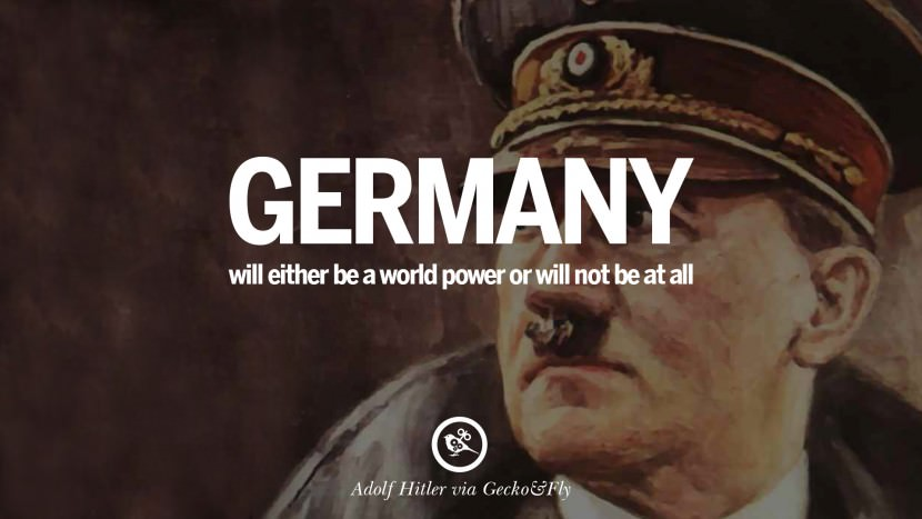 Germany will either be a world power or will not be at all. Adolf Hitler best tumblr instagram pinterest inspiring mein kampf politics nationalism patriotism war