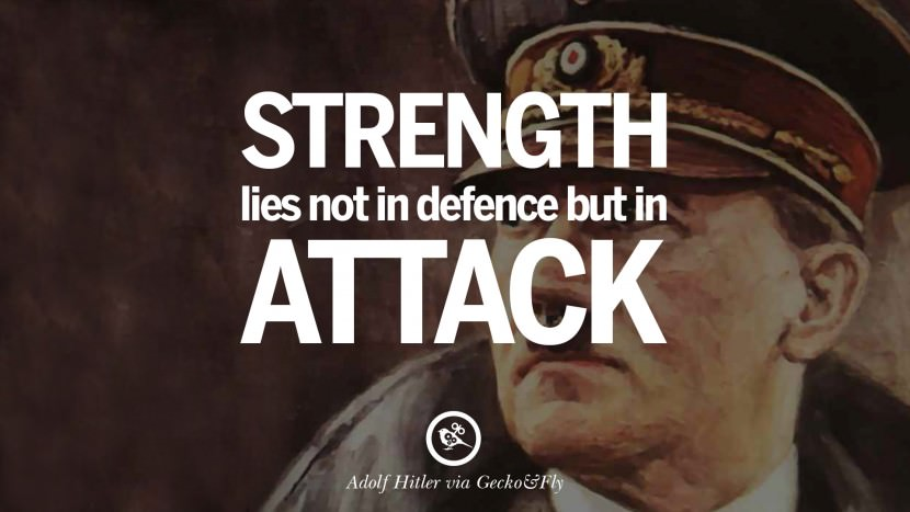 Strength lies not in defence but in attack. Adolf Hitler best tumblr instagram pinterest inspiring mein kampf politics nationalism patriotism war