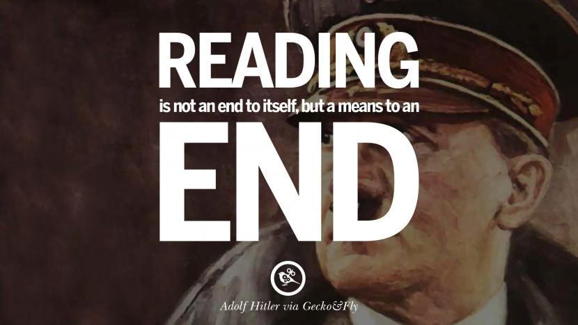 Reading is not an end to itself, but a means to an end. Adolf Hitler best tumblr instagram pinterest inspiring mein kampf politics nationalism patriotism war