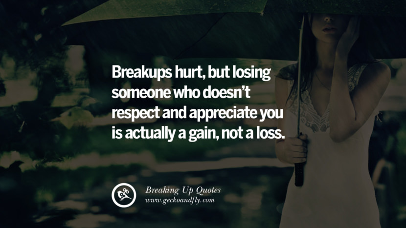 Breakups hurt, but losing someone who doesn't respect and appreciate you is actually a gain, not a loss. best facebook tumblr instagram pinterest inspiring Quotes On Getting Over A Break Up After A Bad Relationship