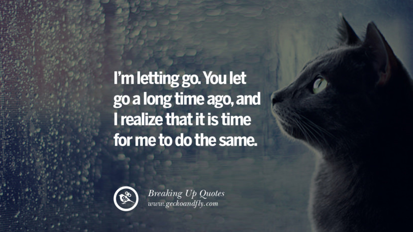 I'm letting go. You let go a long time ago, and I realize that it is time for me to do the same. best facebook tumblr instagram pinterest inspiring Quotes On Getting Over A Break Up After A Bad Relationship