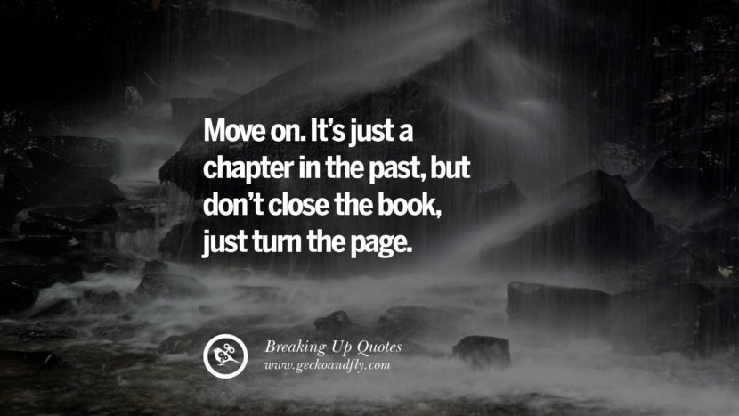 Move on. It's just a chapter in the past, but don't close the book, just turn the page. best facebook tumblr instagram pinterest inspiring Quotes On Getting Over A Break Up After A Bad Relationship
