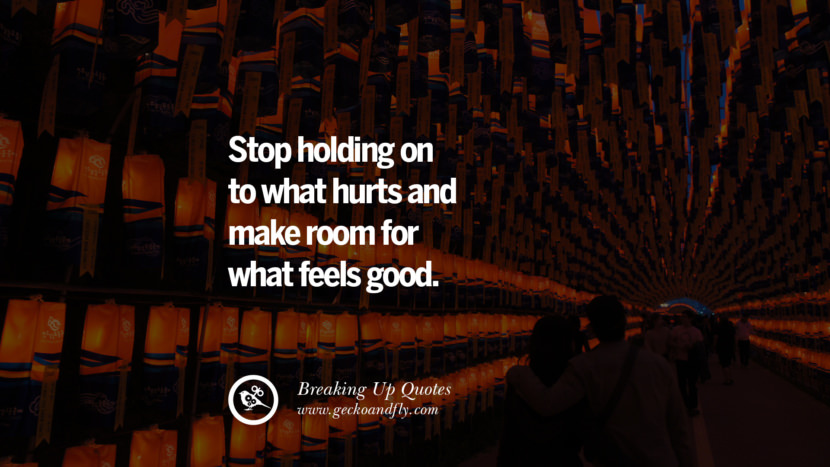 Stop holding on to what hurts and make room for what feels good. best facebook tumblr instagram pinterest inspiring Quotes On Getting Over A Break Up After A Bad Relationship