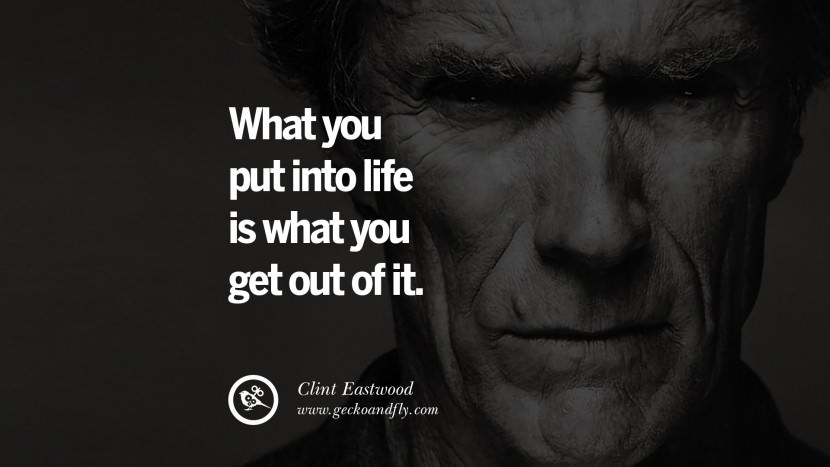 What you put into life is what you get out of it.