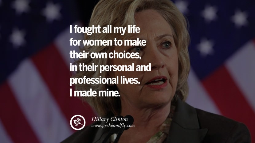 I fought all my life for women to make their own choices, in their personal and professional lives. I made mine. best facebook tumblr instagram pinterest inspiring Hillary Clinton Quotes On Gay Rights, Immigration, Women And Health