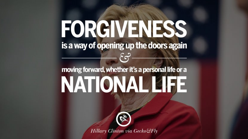 Forgiveness is a way of opening up the doors again and moving forward, whether it's a personal life or a national life. best facebook tumblr instagram pinterest inspiring Hillary Clinton Quotes On Gay Rights, Immigration, Women And Health