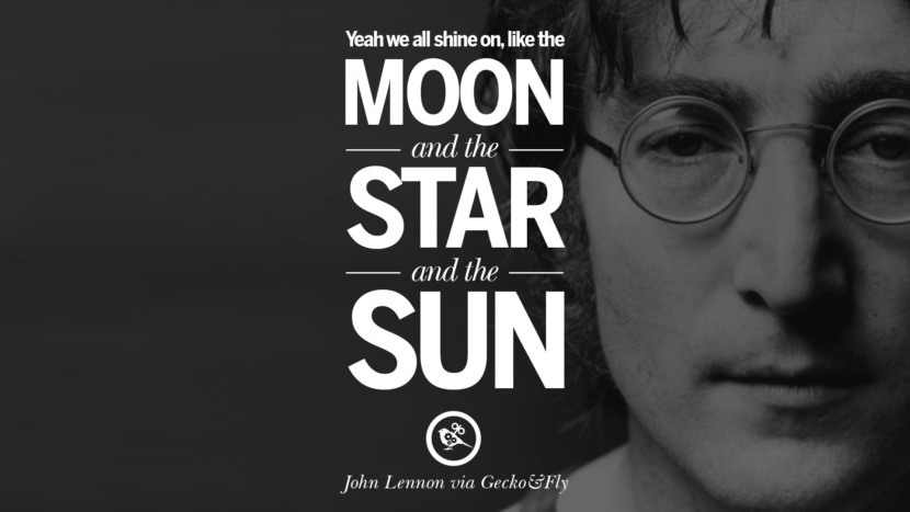 Yeah we all shine on, like the moon and the star and the sun. John Lennon Quotes on Love, Imagination, Peace and Death