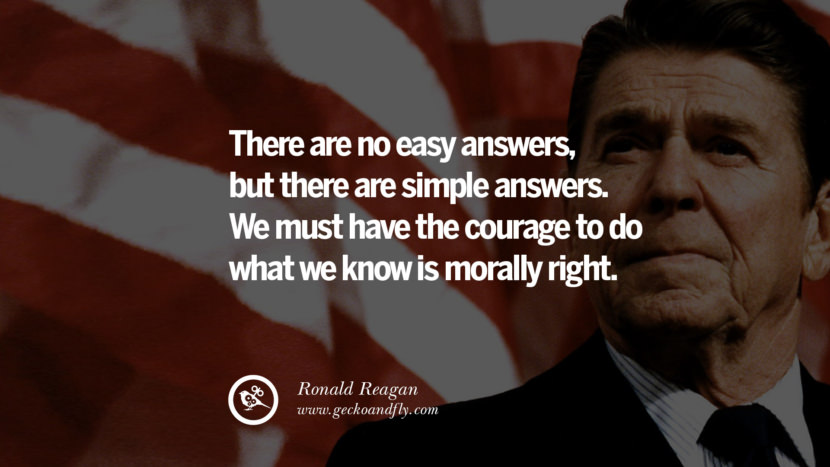 There are no easy answers, but there are simple answers. We must have the courage to do what we know is morally right. best president ronald reagan quotes tumblr instagram pinterest inspiring library airport uss school