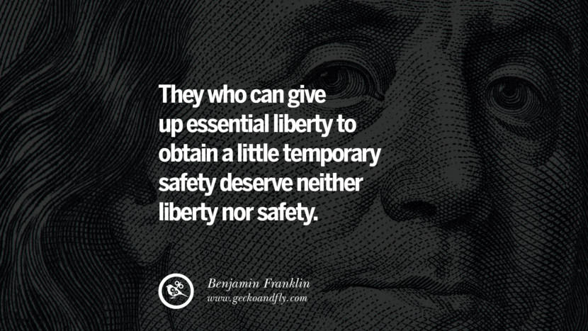 They who can give up essential liberty to obtain a little temporary safety deserve neither liberty nor safety. Benjamin Franklin Quotes on Knowledge, Opportunities, and Liberty