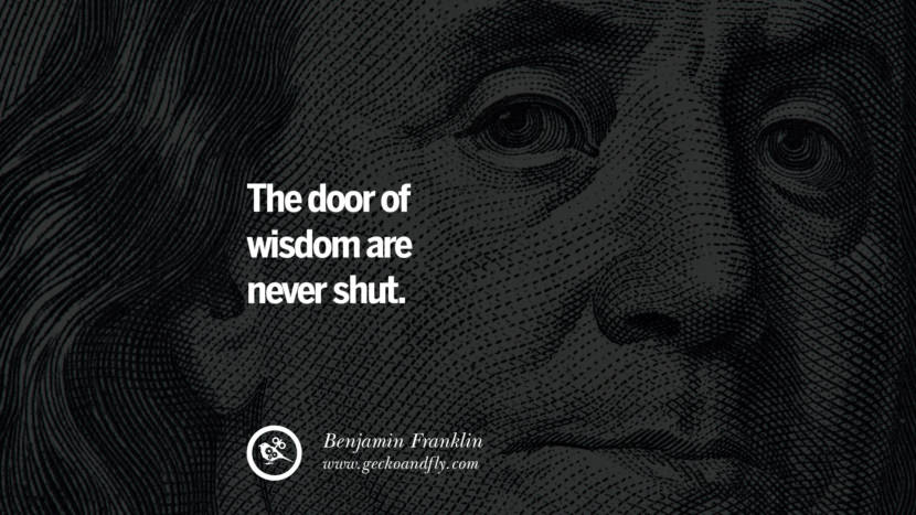 The door of wisdom are never shut. Benjamin Franklin Quotes on Knowledge, Opportunities, and Liberty