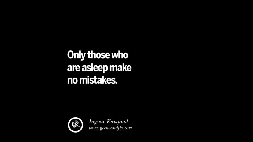 Only those who are asleep make no mistakes. – Ingvar Kamprad Best Quotes on Financial Management and Investment Banking