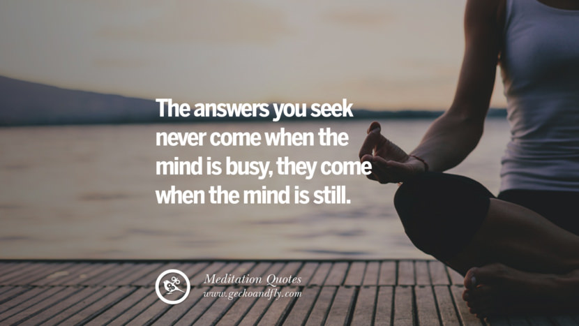 The answers you seek never come when the mind is busy, they come when the mind is still. facebook instagram twitter tumblr pinterest poster wallpaper free guided mindfulness buddhist meditation for yoga sleeping relaxing