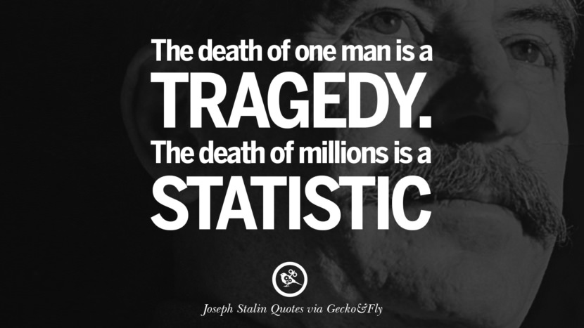 The death of one man is a tragedy. The death of millions is a statistic. Joseph Stalin Quotes on Communism, Freedom, Power, Ideas and Death