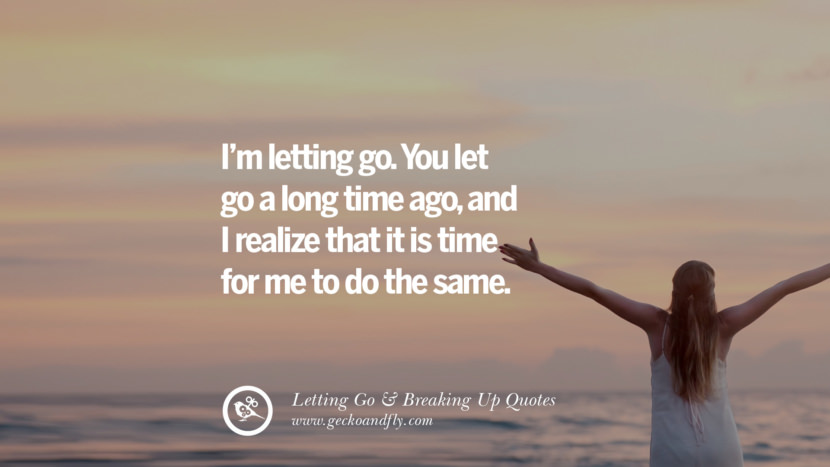 I'm letting go. You let go a long time ago, and I realize that it is time for me to do the same. Quotes About Moving Forward From A Bad Relationship facebook instagram twitter tumblr pinterest best