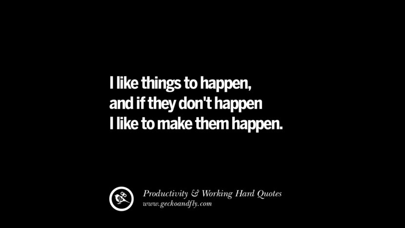 I like things to happen, and if they don't happen I like to make them happen. Inspiring Quotes On Productivity And Working Hard To Achieve Success facebook instagram twitter tumblr pinterest poster wallpaper download
