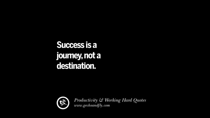 Success is a journey, not a destination. Inspiring Quotes On Productivity And Working Hard To Achieve Success facebook instagram twitter tumblr pinterest poster wallpaper download