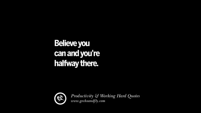 Believe you can and you're halfway there. Inspiring Quotes On Productivity And Working Hard To Achieve Success facebook instagram twitter tumblr pinterest poster wallpaper download