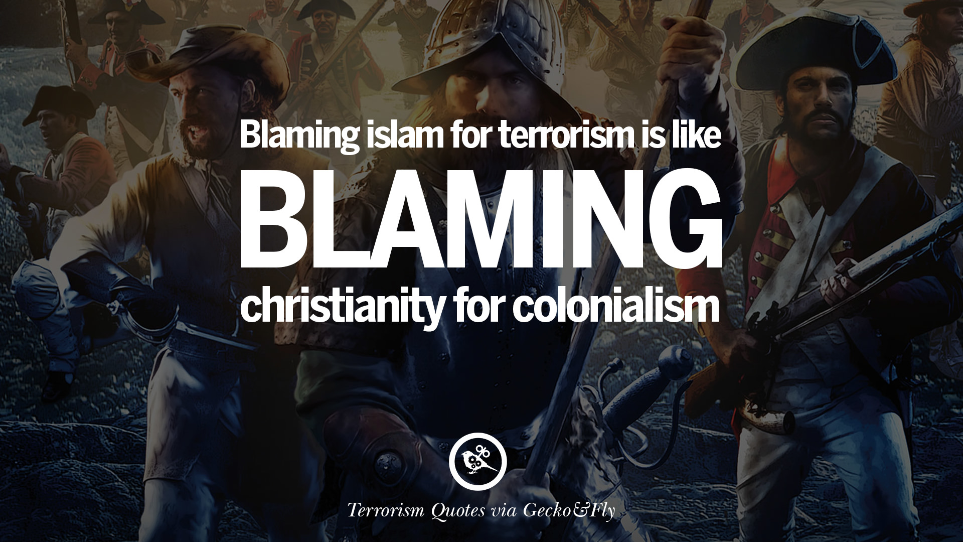 21 inspiring quotes against terrorist and religious terrorism blaming islam for terrorism is like blaming christianity for colonialism
