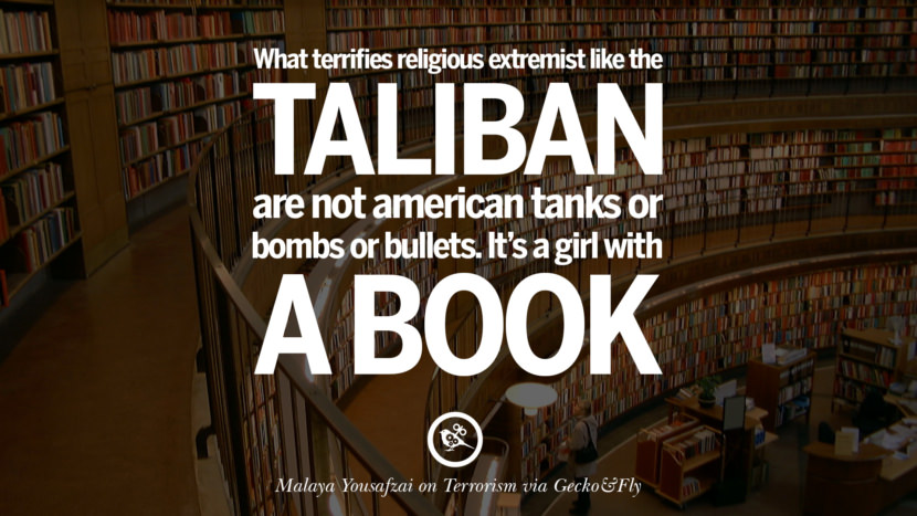 What terrifies religious extremist like the Taliban are not American tanks or bombs or bullets. It's a girl with a book. - Malaya Yousafzai Inspiring Quotes Against Terrorist and Religious Terrorism