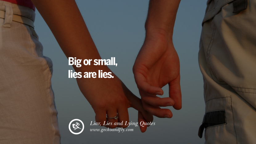 Big or small, lies are lies. Quotes About Liar, Lies and Lying Boyfriend In A Relationship Girlfriend catching facebook instagram twitter tumblr pinterest best