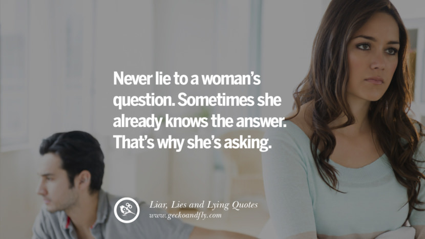 Never lie to a woman's question. Sometimes she already knows the truth. Quotes About Liar, Lies and Lying Boyfriend In A Relationship Girlfriend catching facebook instagram twitter tumblr pinterest best
