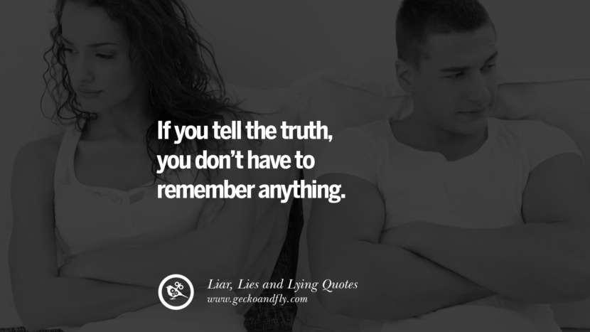 If you tell the truth, you don't have to remember anything. Quotes About Liar, Lies and Lying Boyfriend In A Relationship Girlfriend catching facebook instagram twitter tumblr pinterest best