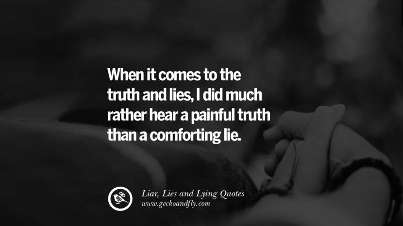 When it comes to the truth and lies, I did much rather hear a painful truth than a comforting lie. Quotes About Liar, Lies and Lying Boyfriend In A Relationship Girlfriend catching facebook instagram twitter tumblr pinterest best