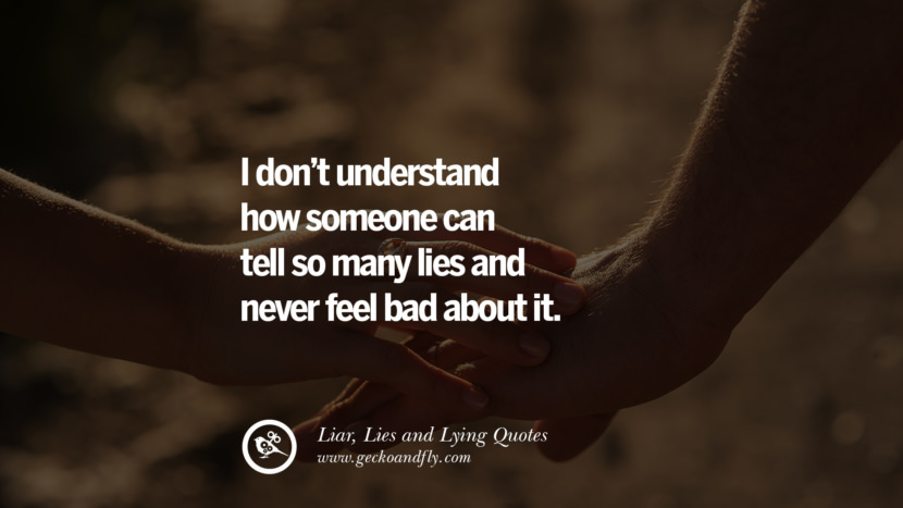 I don't understand how someone can tell so many lies and never feel bad about it. Quotes About Liar, Lies and Lying Boyfriend In A Relationship Girlfriend catching facebook instagram twitter tumblr pinterest best