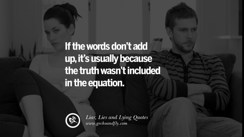 If the words don't add up, it's usually because the truth wasn't included in the equation. Quotes About Liar, Lies and Lying Boyfriend In A Relationship Girlfriend catching facebook instagram twitter tumblr pinterest best