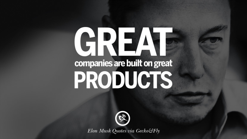 great companies are built on great products. Elon Musk Quotes on Business, The Future