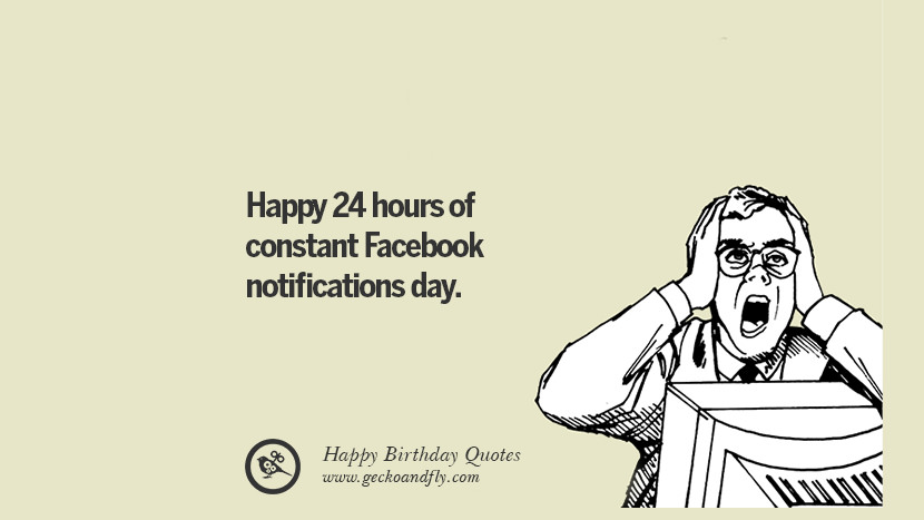Happy 24 Hours Of Constant Facebook Notifications Day Funny Birthday Quotes Saying Wishes For