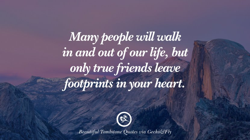 Many people will walk in and out of our life, but only true friends leave footprints in your heart.