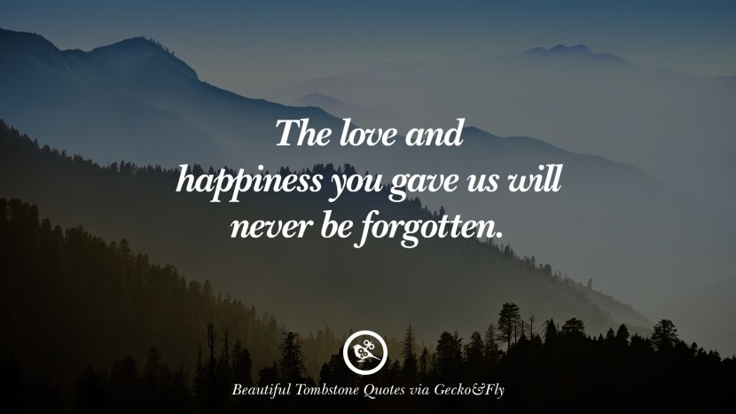 The love and happiness you gave us will never be forgotten. Beautiful Tombstone Quotes For Your Beloved Cat or Dog