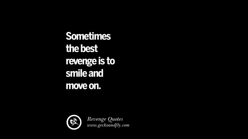 Sometimes the best revenge is to smile and move on. Best Quotes about Revenge Relationship breakup karma
