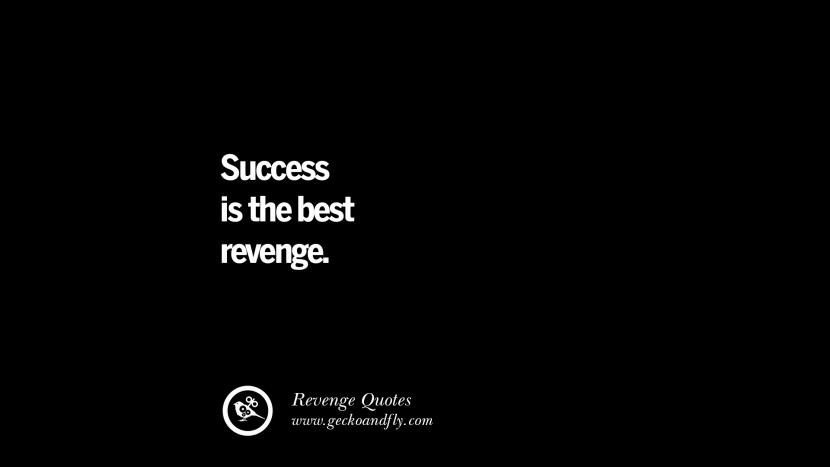 Success is the best revenge. Best Quotes about Revenge Relationship breakup karma