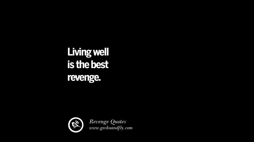Living well is the best revenge. Best Quotes about Revenge Relationship breakup karma