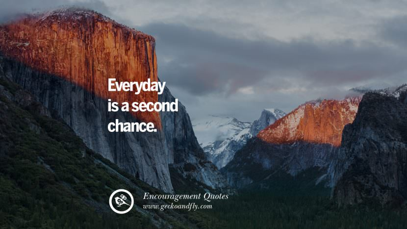 Everyday is a second chance. Words Of Encouragement Quotes On Life, Strength & Never Giving Up