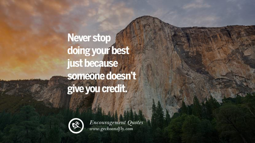 Never stop doing your best just because someone doesn't give you credit. Words Of Encouragement Quotes On Life, Strength & Never Giving Up
